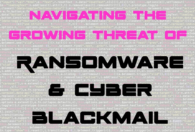 WEBINAR: Navigating the Growing Threat of Ransomware & Cyber-Blackmail