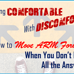 WEBINAR *201*: Getting Comfortable With Discomfort: How to Move ARM Forward When You Don't Have All The Answers